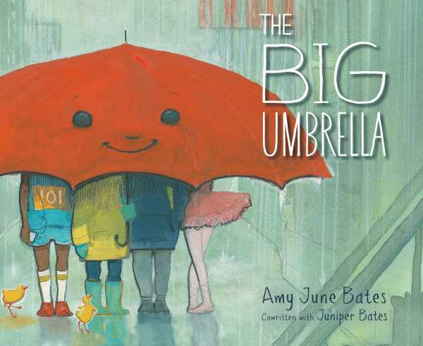 THE BIG UMBRELLA  By Amy June Bates & Juniper Bates