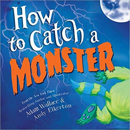 HOW TO CATCH A MONSTER By Adam Wallace & Andy Elkerton