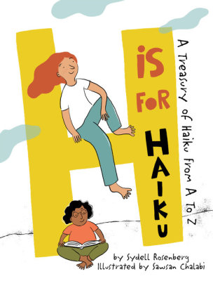 H IS FOR HAIKU: A TREASURY OF HAIKU FROM A TO Z  By Sydell Rosenberg & Sawsan Chalabi